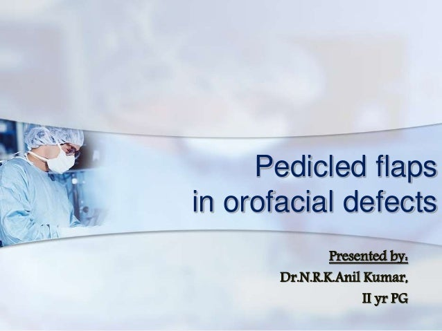 Pedicled flaps in orofacial defects Presented by: Dr.N.R.K.Anil Kumar, II yr PG