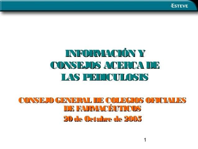 INFORMACIÓN Y      CONSEJOS ACERCA DE        LAS PEDICULOSISCONSEJO GENERAL DE COLEGIOS OFICIALES          DE FARMACÉUTICO...