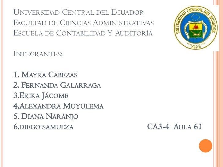 Universidad Central del Ecuador Facultad de Ciencias Administrativas Escuela de Contabilidad Y AuditoríaIntegrantes:1. May...