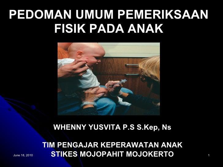PEDOMAN UMUM PEMERIKSAAN FISIK PADA ANAK WHENNY YUSVITA P.S S.Kep, Ns TIM PENGAJAR KEPERAWATAN ANAK STIKES MOJOPAHIT MOJOK...