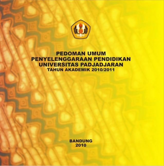 KATA PENGANTAR          Penerbitan Buku Pedoman Umum Penyelenggaraan Pendidikan Universitas Padjadjaran Tahun Akademik 201...