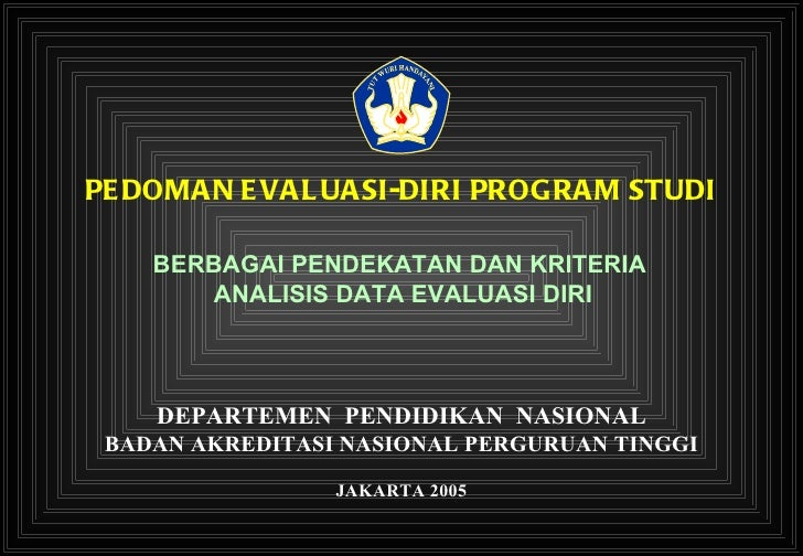 PEDOMAN EVALUASI-DIRI PROGRAM STUDI DEPARTEMEN  PENDIDIKAN  NASIONAL BADAN AKREDITASI NASIONAL PERGURUAN TINGGI JAKARTA 20...