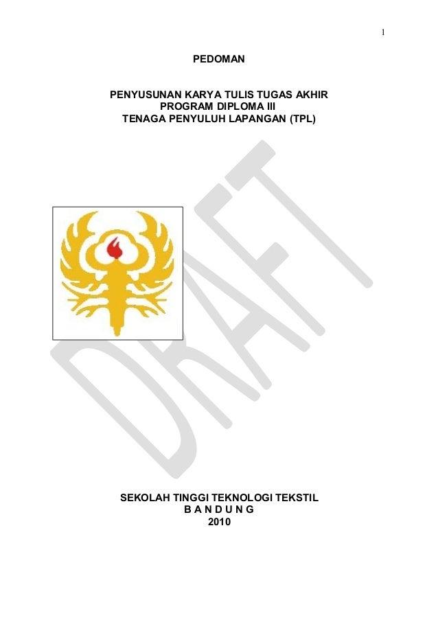 1  PEDOMAN PENYUSUNAN KARYA TULIS TUGAS AKHIR PROGRAM DIPLOMA III TENAGA PENYULUH LAPANGAN (TPL)  SEKOLAH TINGGI TEKNOLOGI...