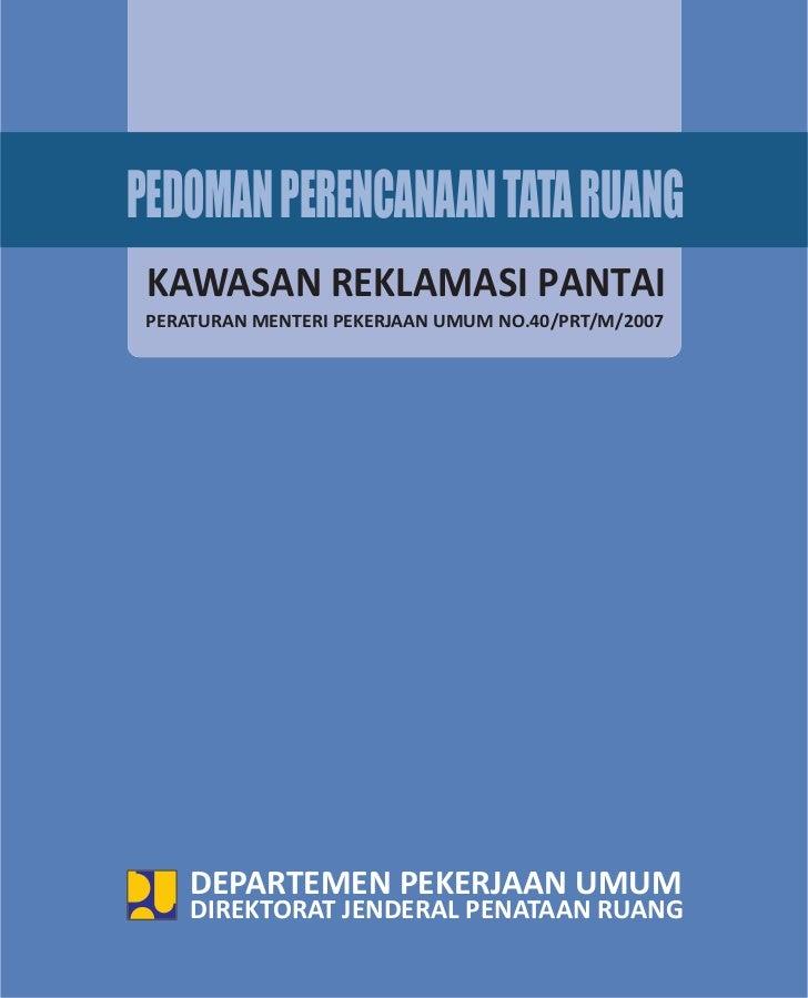 PEDOMAN PERENCANAAN TATA RUANG KAWASAN REKLAMASI PANTAI PERATURAN MENTERI PEKERJAAN UMUM NO.40/PRT/M/2007     DEPARTEMEN P...