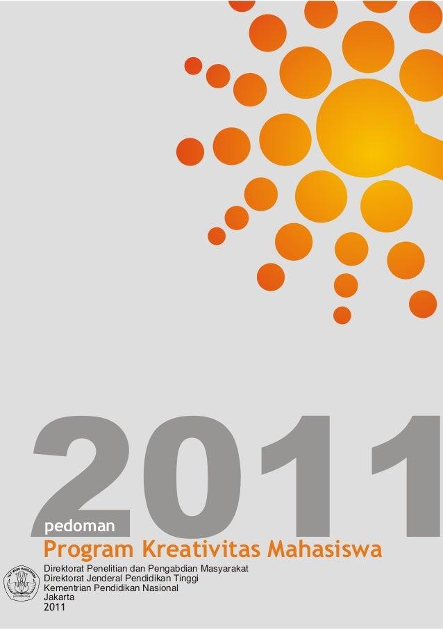 2011pedomanProgram Kreativitas MahasiswaDirektorat dan MasyarakatPenelitian PengabdianDirektorat Jenderal Pendidikan Tingg...