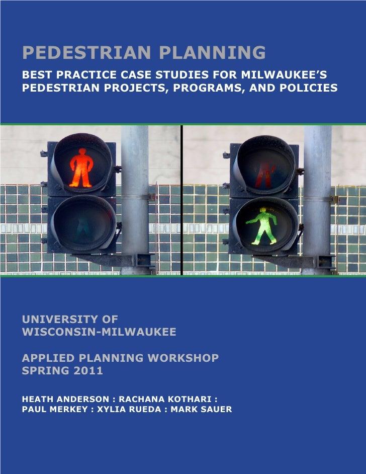 PEDESTRIAN PLANNINGBEST PRACTICE CASE STUDIES FOR MILWAUKEE'SPEDESTRIAN PROJECTS, PROGRAMS, AND POLICIESUNIVERSITY OFWISCO...