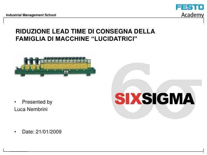 """Industrial Management School          RIDUZIONE LEAD TIME DI CONSEGNA DELLA      FAMIGLIA DI MACCHINE """"LUCIDATRICI""""       ..."""