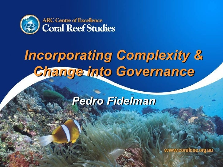 Incorporating Complexity & Change into Governance Pedro Fidelman Incorporating Complexity & Change into Governance Pedro F...