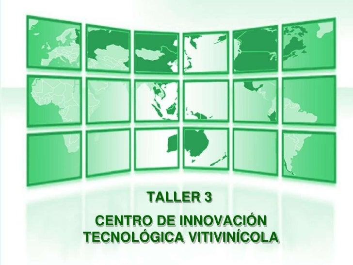TALLER 3 CENTRO DE INNOVACIÓNTECNOLÓGICA VITIVINÍCOLA