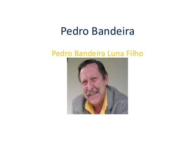 Pedro Bandeira Pedro Bandeira Luna Filho