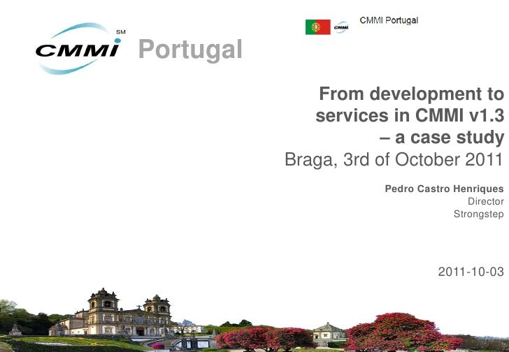 Portugal               From development to              services in CMMI v1.3                       – a case study        ...