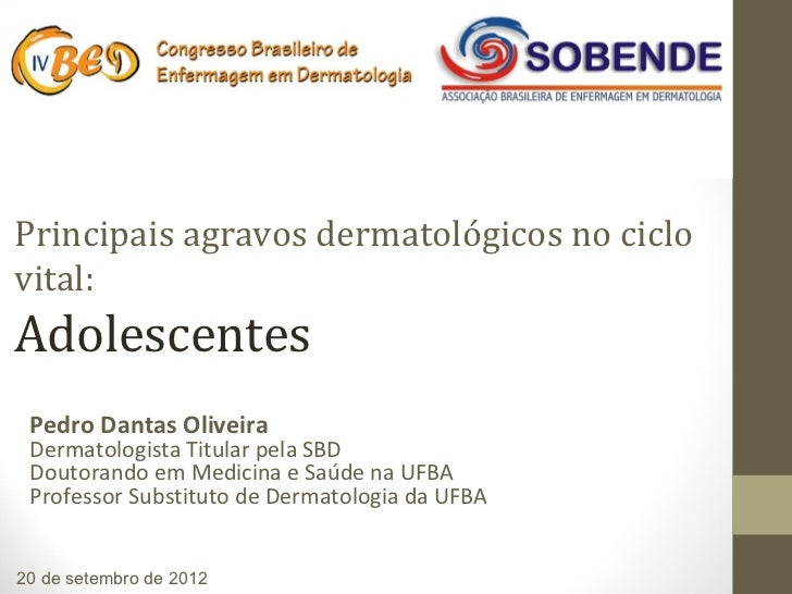 Pedro Dantas OliveiraPrincipais agravos dermatológicos no ciclovital:Adolescentes Pedro Dantas Oliveira Dermatologista Tit...