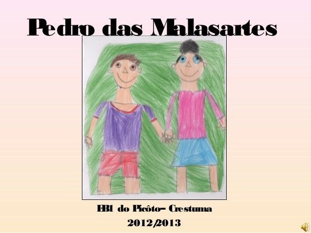 Pedro das Malasartes     E 1 do P      B      icôto– Crestuma           2012/ 2013