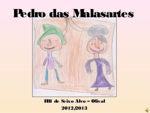 Pedro das Malasartes     E 1 de Seixo Alvo – Olival      B            2012/ 2013