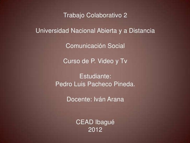 Trabajo Colaborativo 2Universidad Nacional Abierta y a Distancia          Comunicación Social         Curso de P. Video y ...