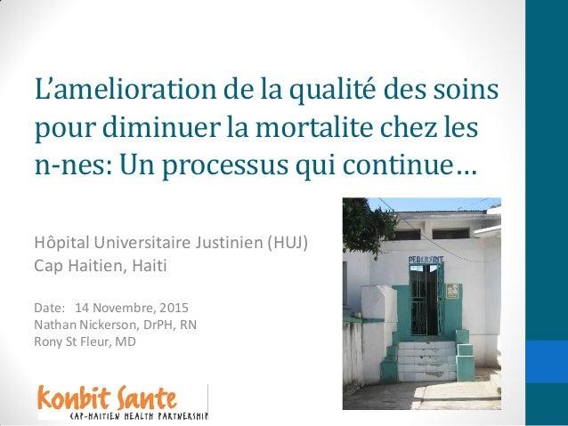 L'amelioration de la qualité des soins pour diminuer la mortalite chez les n-nes: Un processus qui continue… Hôpital Unive...
