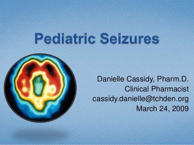 Danielle Cassidy, Pharm.D.         Clinical Pharmacistcassidy.danielle@tchden.org             March 24, 2009