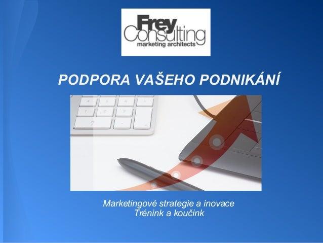 PODPORA VAŠEHO PODNIKÁNÍ  Marketingové strategie a inovace Trénink a koučink