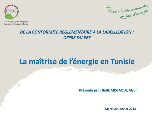 La maîtrise de l'énergie en Tunisie  Présenté par : Rafik MISSAOUI, Alcor
