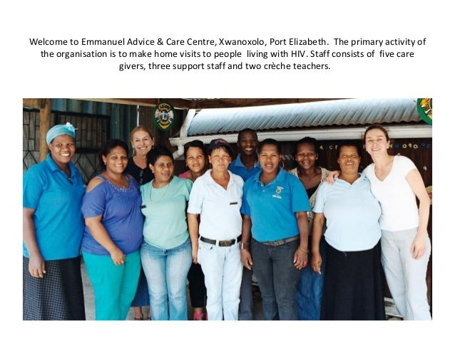 Welcome to Emmanuel Advice & Care Centre, Xwanoxolo, Port Elizabeth. The primary activity ofthe organisation is to make ho...