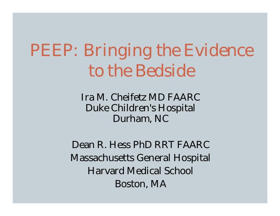 PEEP: Bringing the Evidence       to the Bedside       Ira M. Cheifetz MD FAARC        Duke Children's Hospital           ...