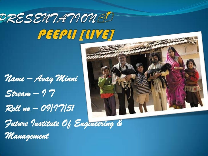 PRESENTATION-PEEPLI[LIVE]<br />Name – AvayMinni<br />Stream – I T<br />Roll no – 09/IT/51<br />Future Institute Of Enginee...