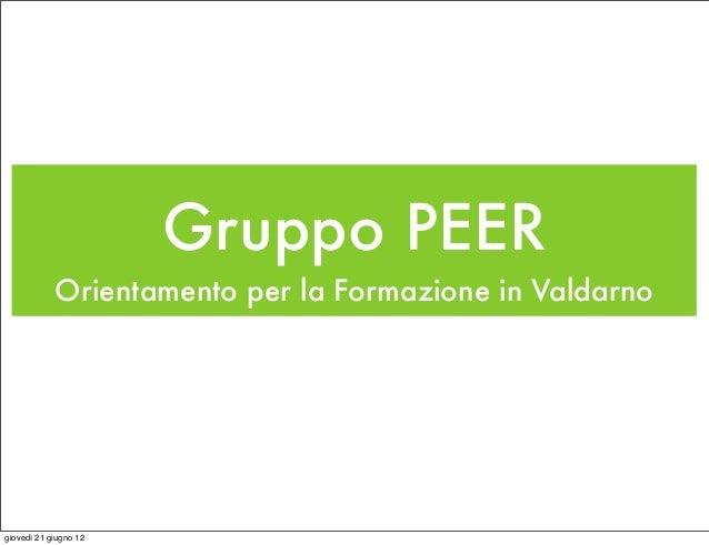 Gruppo PEER            Orientamento per la Formazione in Valdarnogiovedì 21 giugno 12