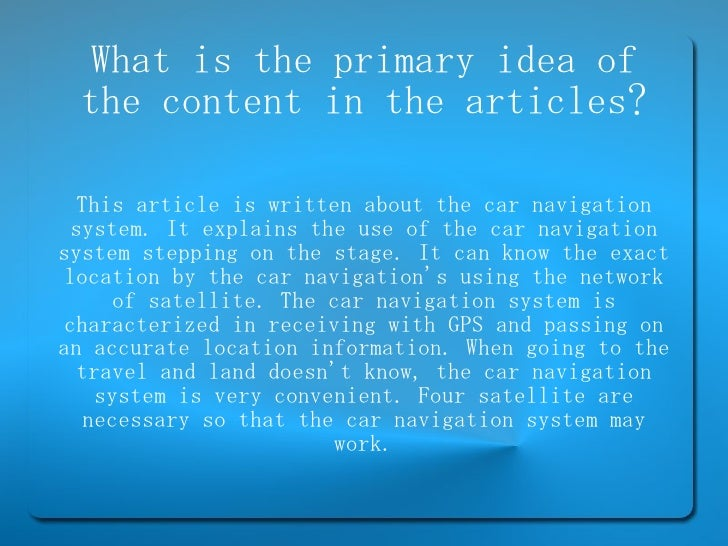 What is the primary idea of the content in the articles? This article is written about the car navigation system. It expla...