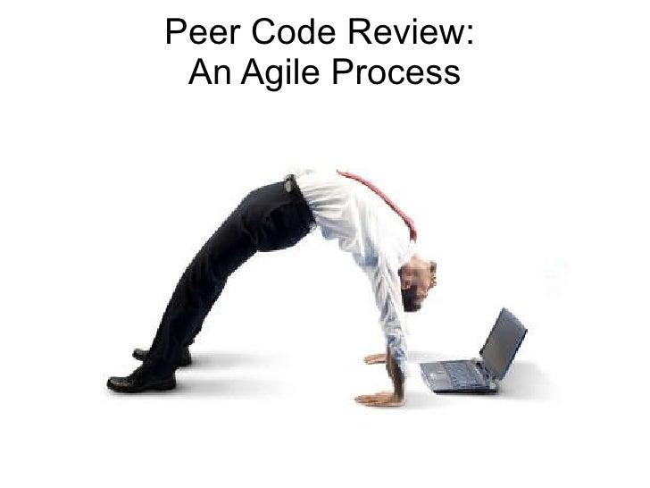Peer Code Review:  An Agile Process