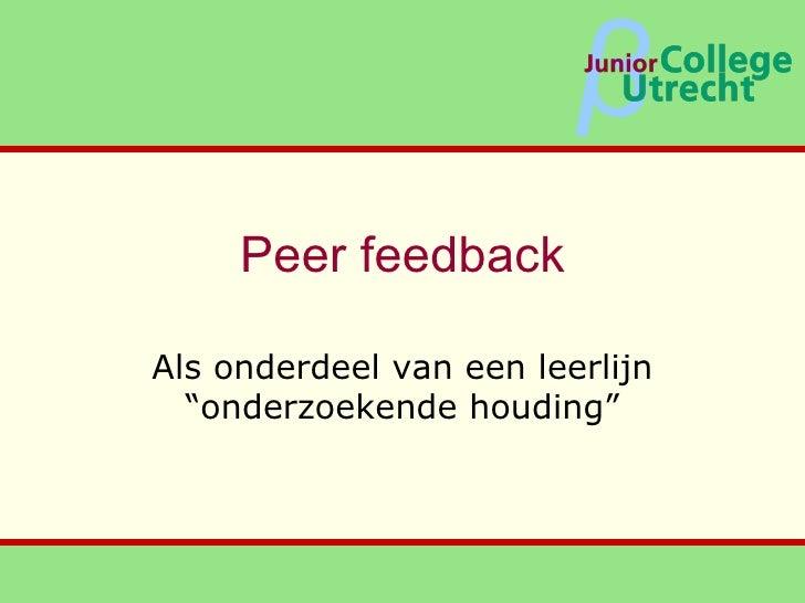 """Peer feedback Als onderdeel van een leerlijn """"onderzoekende houding"""""""