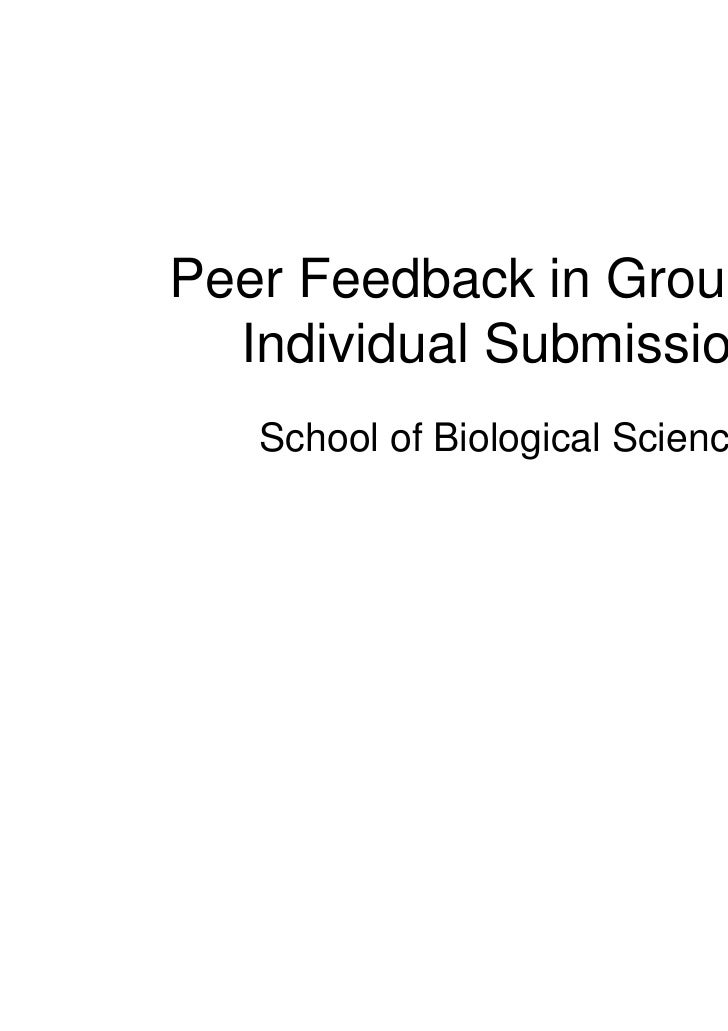 Peer Feedback in Groups for  Individual Submissions   School of Biological Sciences
