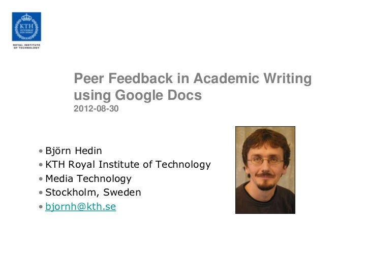 Peer Feedback in Academic Writing       using Google Docs       2012-08-30• Björn Hedin• KTH Royal Institute of Technology...