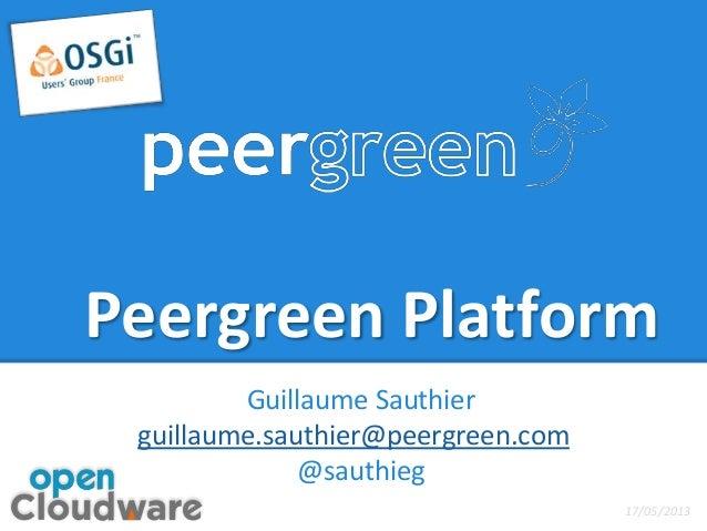 Peergreen PlatformGuillaume Sauthierguillaume.sauthier@peergreen.com@sauthieg17/05/2013