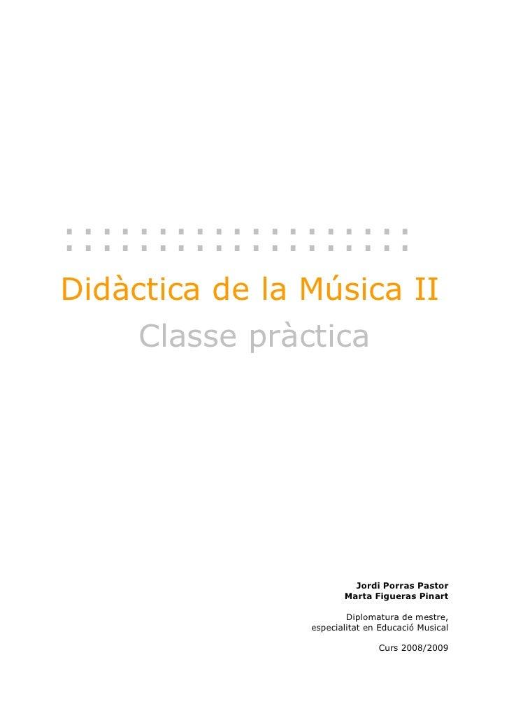 ::::::::::::::::::: Didàctica de la Música II      Classe pràctica                              Jordi Porras Pastor       ...