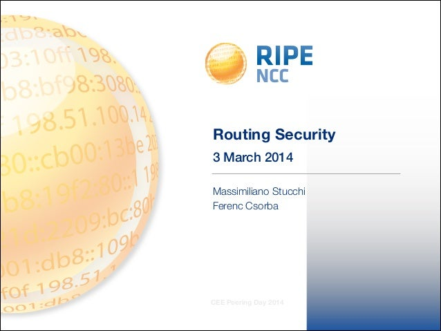 3 March 2014 CEE Peering Day 2014 Routing Security Massimiliano Stucchi Ferenc Csorba