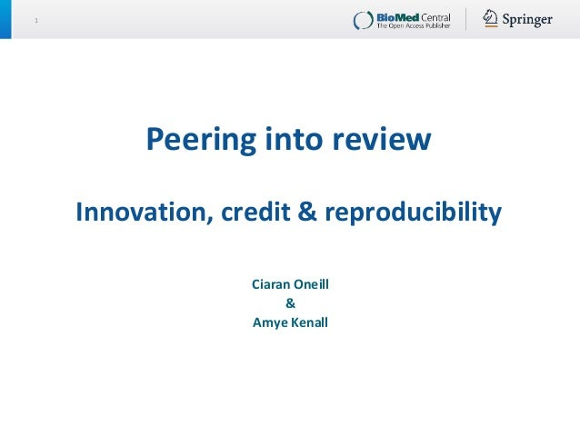 1 Peering into review Innovation, credit & reproducibility Ciaran Oneill & Amye Kenall