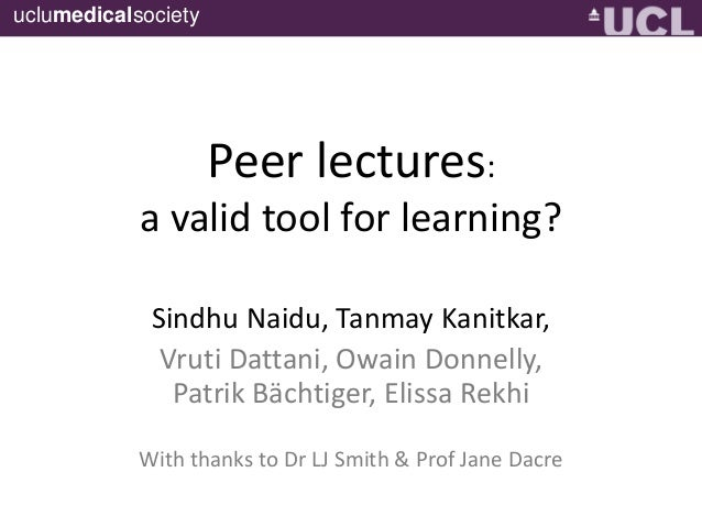 uclumedicalsociety  Peer lectures: a valid tool for learning? Sindhu Naidu, Tanmay Kanitkar, Vruti Dattani, Owain Donnelly...