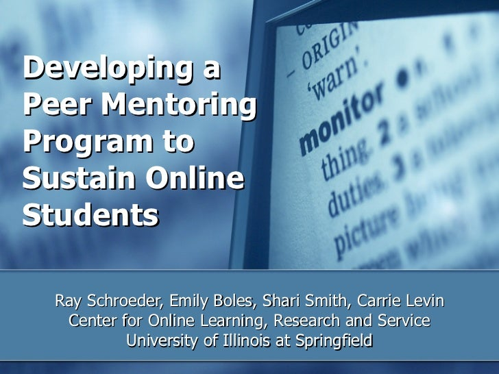Developing a Peer Mentoring Program to Sustain Online Students   Ray Schroeder, Emily Boles, Shari Smith, Carrie Levin Cen...