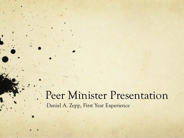 Peer Minister Presentation Daniel A. Zepp, First Year Experience
