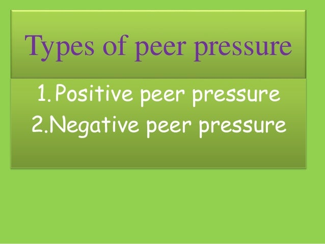 essay on negative and positive effects of peer pressure High-achieving peers have positive effects on adolescents' satisfaction with  school,  children and adolescents cannot always avoid negative peer  pressure.