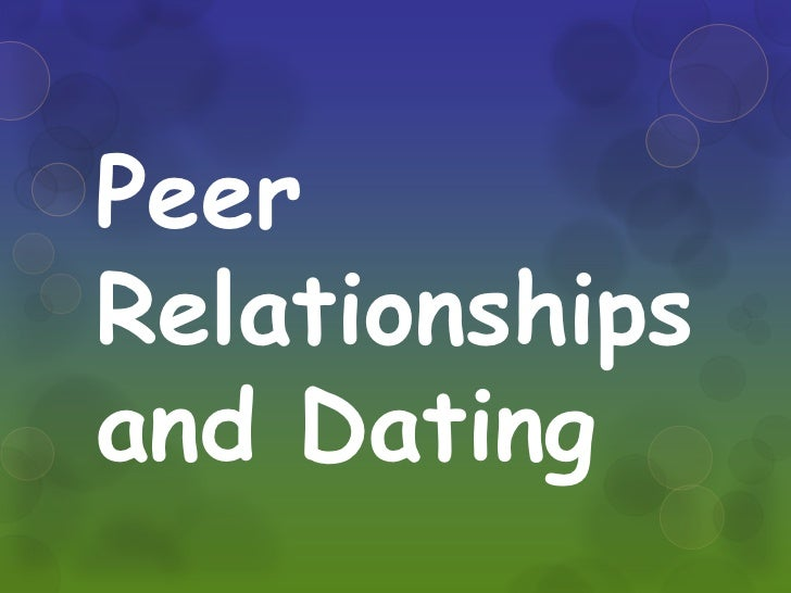 Peer relationships and dating[1]