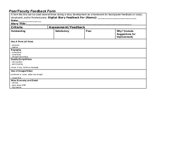 Peer/Faculty Feedback Form A form like this can be used several times during a story development as a framework for facult...