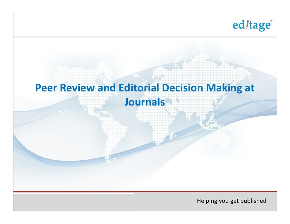 Peer Review and Editorial Decision Making at                 Journals                                Helping you get publi...