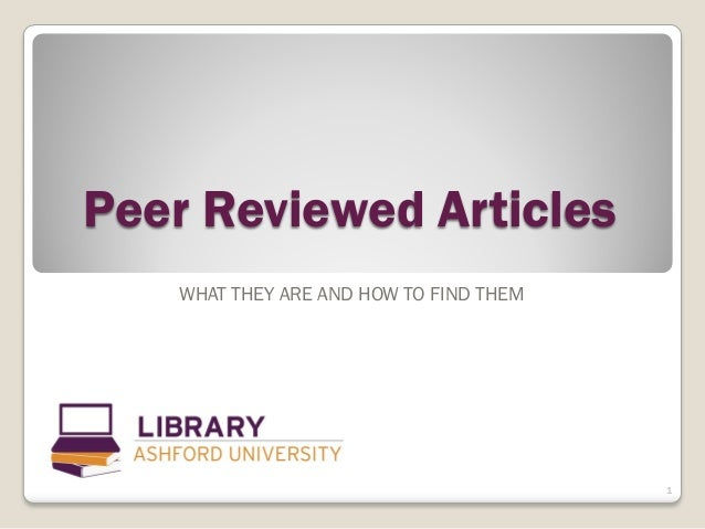 Peer Reviewed Articles   WHAT THEY ARE AND HOW TO FIND THEM                                        1