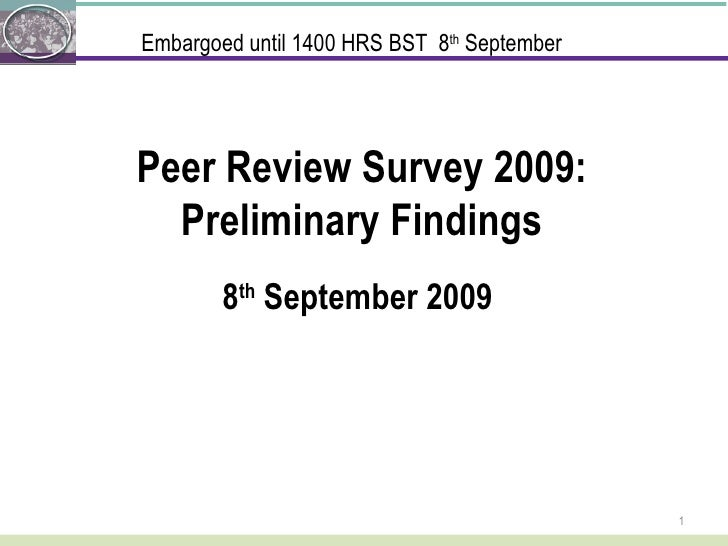 Peer Review Survey 2009: Preliminary Findings 8 th  September 2009 Embargoed until 1400 HRS BST  8 th  September