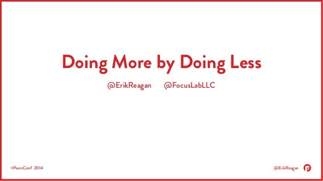 Doing More by Doing Less (Peers 2014 Presentation)