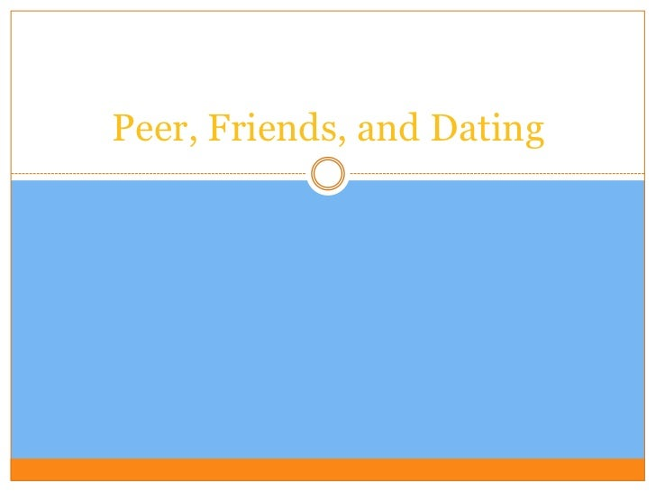 Peers, friends, dating 2