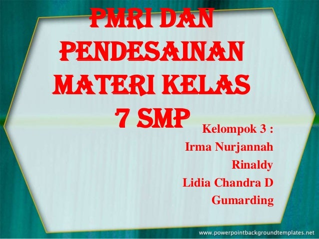 PMRI danPendesainanMateri kelas7 SMP Kelompok 3 :Irma NurjannahRinaldyLidia Chandra DGumarding