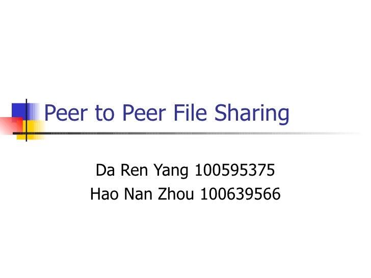 Peer to Peer File Sharing Da Ren Yang 100595375 Hao Nan Zhou 100639566