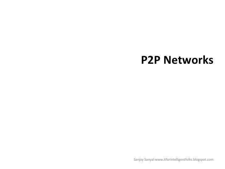P2P Networks Sanjoy Sanyal:www.itforintelligentfolks.blogspot.com
